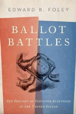 Ballot Battles: The History of Disputed Elections in the United States (Hardcover)