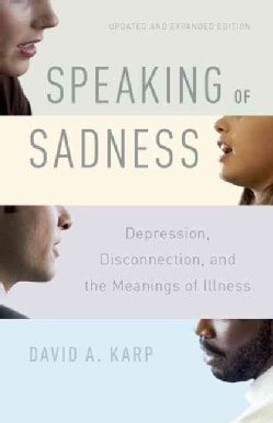 Speaking of Sadness: Depression, Disconnection, and the Meanings of Illness, Updated and Expanded Edition (Paperback)