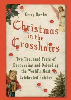 Christmas in the Crosshairs: Two Thousand Years of Denouncing and Defending the World's Most Celebrated Holiday (Hardcover)