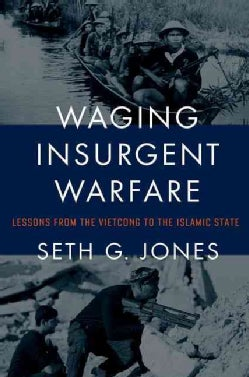 Waging Insurgent Warfare: Lessons from the Vietcong to the Islamic State (Hardcover)