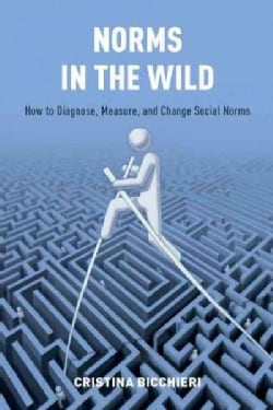 Norms in the Wild: How to Diagnose, Measure, and Change Social Norms (Hardcover)