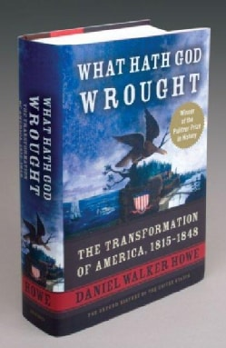 What Hath God Wrought: The Transformation of America, 1815-1848 (Hardcover)