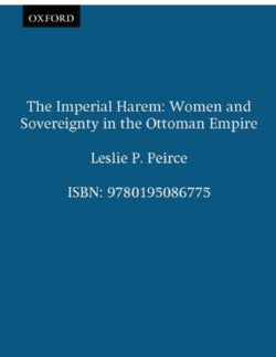 The Imperial Harem: Women and Sovereignty in the Ottoman Empire (Paperback)
