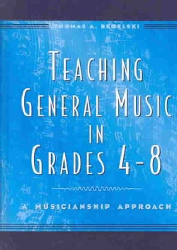 Teaching General Music in Grades 4-8: A Musicianship Approach (Hardcover)