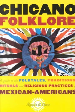Chicano Folklore: A Guide to the Folktales, Traditions, Rituals and Religious Practices of Mexican Americans (Paperback)
