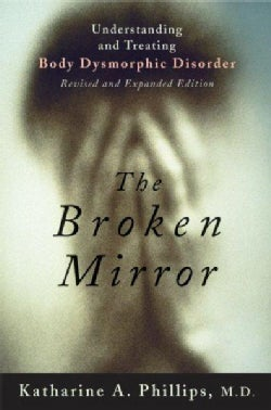 The Broken Mirror: Understanding and Treating Body Dysmorphic Disorder (Paperback)