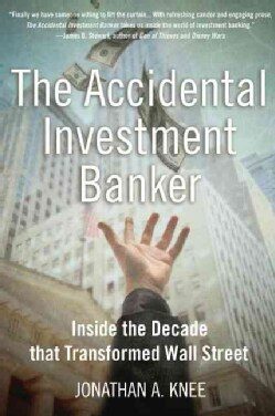 The Accidental Investment Banker: Inside the Decade That Transformed Wall Street (Hardcover)