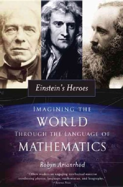 Einstein's Heroes: Imagining the World Through the Language of Mathematics (Paperback)