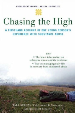 Chasing the High: A Firsthand Account of One Young Person's Experience With Substance Abuse (Paperback)