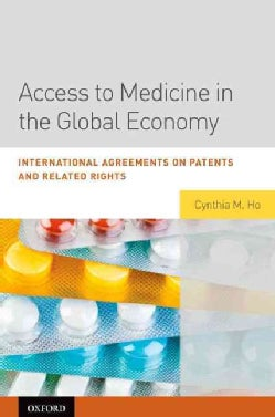Access to Medicine in the Global Economy: International Agreements on Patents and Related Rights (Hardcover)