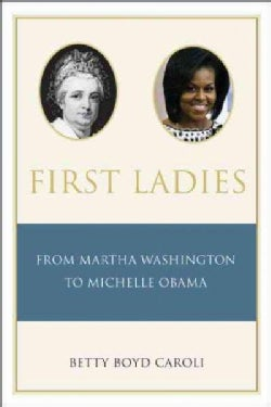 First Ladies: From Martha Washington to Michelle Obama (Paperback)