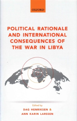 Political Rationale and International Consequences of the War in Libya (Hardcover)