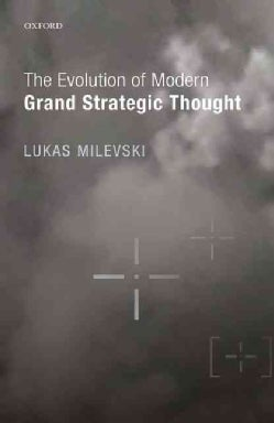 The Evolution of Modern Grand Strategic Thought (Hardcover)