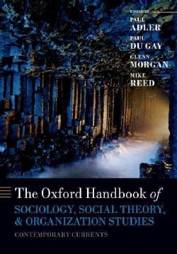 The Oxford Handbook of Sociology, Social Theory, and Organization Studies: Contemporary Currents (Paperback)