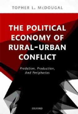 The Political Economy of Rural-urban Conflict: Predation, Production, and Peripheries (Hardcover)