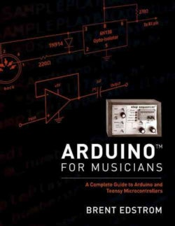 Arduino for Musicians: A Complete Guide to Arduino and Teensy Microcontrollers (Paperback)