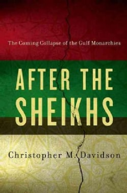 After the Sheikhs: The Coming Collapse of the Gulf Monarchies (Hardcover)