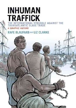 Inhuman Traffick: The International Struggle Against the Transatlantic Slave Trade: a Graphic History (Paperback)