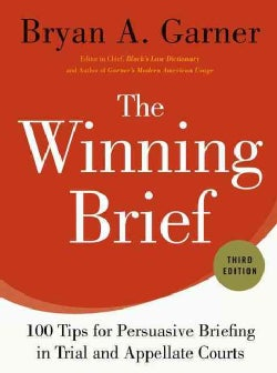 The Winning Brief: 100 Tips for Persuasive Briefing in Trial and Appellate Courts (Hardcover)