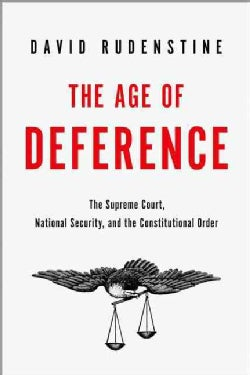 The Age of Deference: The Supreme Court, National Security, and the Constitutional Order (Hardcover)
