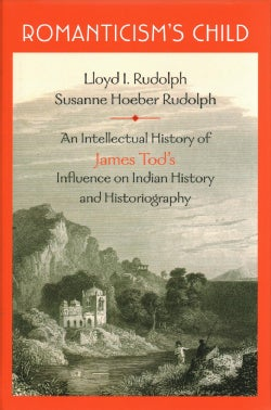 Romanticism's Child: An Intellectual History of James Tod's Influence on Indian History and Historiography (Hardcover)