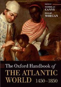The Oxford Handbook of the Atlantic World: 1450-1850 (Paperback)