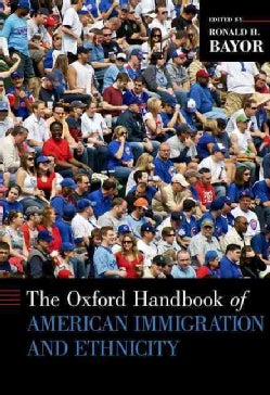 The Oxford Handbook of American Immigration and Ethnicity (Hardcover)