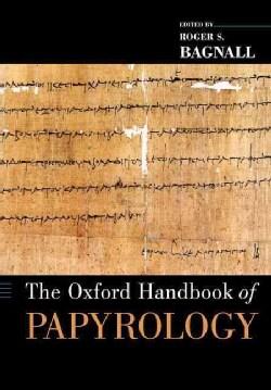 The Oxford Handbook of Papyrology (Paperback)
