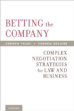 Betting the Company: Complex Negotiation Strategies for Law and Business (Paperback)