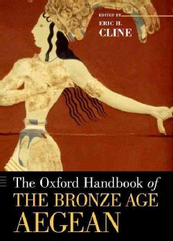 The Oxford Handbook of the Bronze Age Aegean (ca. 3000-1000 BC) (Paperback)