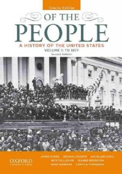 Of the People: A History of the United States: To 1877