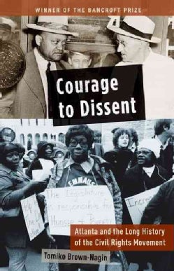 Courage to Dissent: Atlanta and the Long History of the Civil Rights Movement (Paperback)