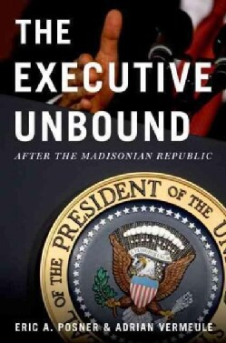 The Executive Unbound: After the Madisonian Republic (Paperback)