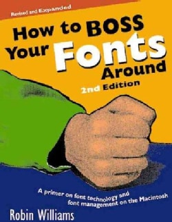How to Boss Your Fonts Around: A Primer on Font Technology and Font Management on the Macintosh (Paperback)