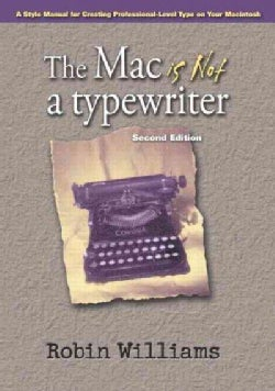 The Mac Is Not a Typewriter: A Style Manual for Creating Professional-Level Type on Your Macintosh (Paperback)