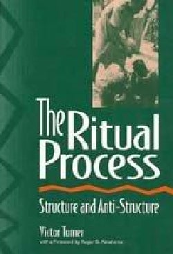 The Ritual Process: Structure and Anti-Structure (Paperback)