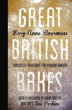Great British Bakes: Forgotten Treasures for Modern Bakers (Hardcover)