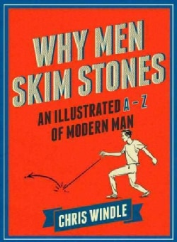 Why Men Skim Stones: An Illustrated A-z of Modern Man (Hardcover)