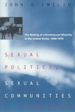 Sexual Politics, Sexual Communities: The Making of a Homosexual Minority in the United States, 1940-1970 (Paperback)