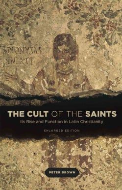 The Cult of the Saints: Its Rise and Function in Latin Christianity (Paperback)
