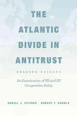 The Atlantic Divide in Antitrust: An Examination of US and EU Competition Policy (Hardcover)