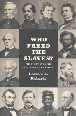 Who Freed the Slaves?: The Fight over the Thirteenth Amendment (Hardcover)