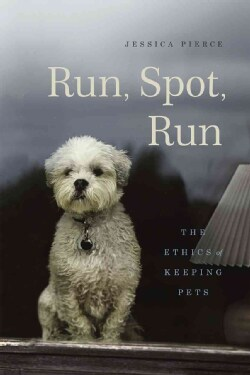 Run, Spot, Run: The Ethics of Keeping Pets (Hardcover)