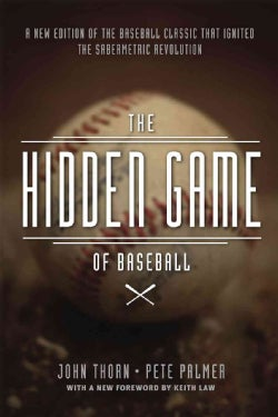 The Hidden Game of Baseball: A Revolutionary Approach to Baseball and Its Statistics (Paperback)