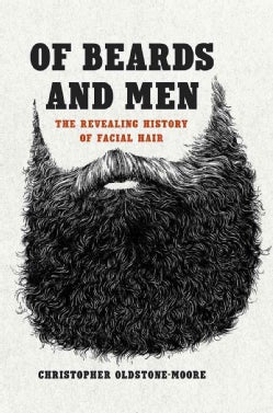 Of Beards and Men: The Revealing History of Facial Hair (Hardcover)