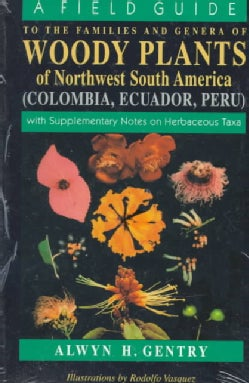 A Field Guide to the Families and Genera of Woody Plants of Northwest South America: (Colombia, Ecudor, Peru) : W... (Paperback)