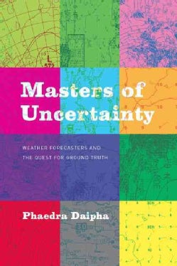 Masters of Uncertainty: Weather Forecasters and the Quest for Ground Truth (Hardcover)
