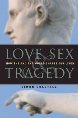 Love, Sex & Tragedy: How the Ancient World Shapes Our Lives (Paperback)
