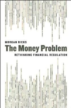 The Money Problem: Rethinking Financial Regulation (Hardcover)