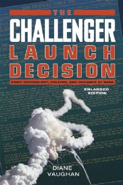 The Challenger Launch Decision: Risky Technology, Culture, and Deviance at NASA (Paperback)